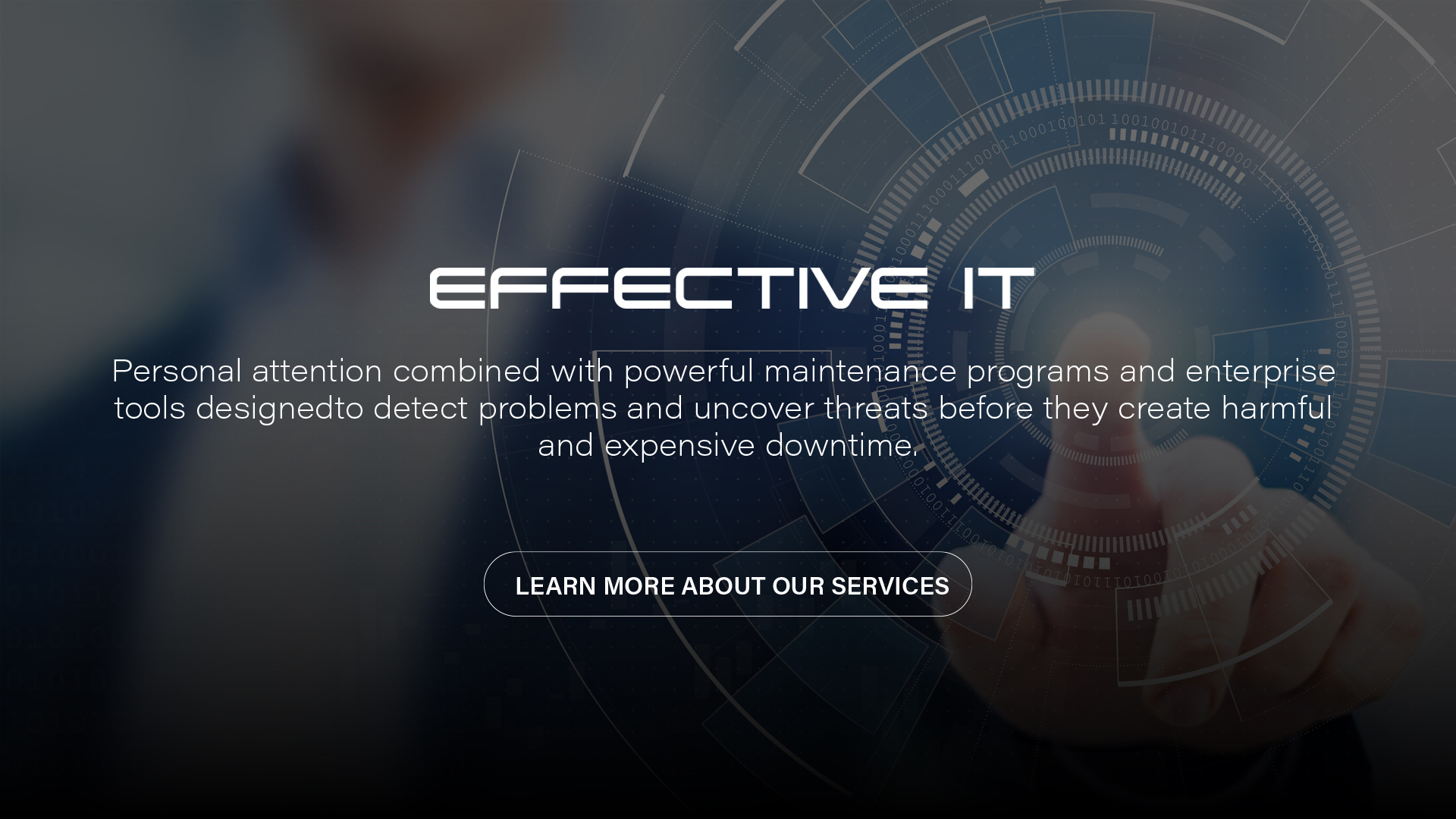Effective IT | Personal attention combined with powerful maintenance programs and enterprise tools designed to detect problems and uncover threats before they create harmful and expensive downtime.