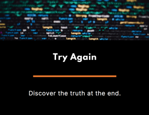 Try Again: Discover the truth at the end